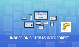 INDUCCIÓN SISTEMAS INTERFOREST