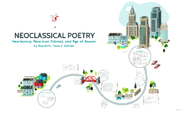 neoclassical poetry The neoclassical artist's principal modus operandi is called abstraction,  see also: lyric poetry: eighteenth century lyric poetry: nineteenth century.