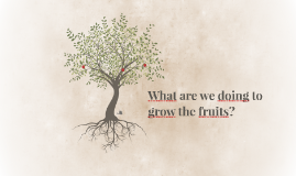 What are we doing to grow the fruits?