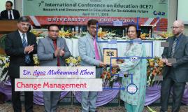 Dr. Ayaz Muhammad Khan (UE) Change Management