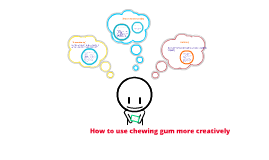 Creative uses of Chewing Gum