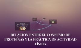 RELLACIÓN ENTRE EL CONSUMO DE PROTEINAS Y LA PRACTICA DE ACT