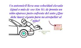 Un automovil lleva una velocidad elevada (más de 10Km/h); de