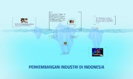 Copy of PERKEMBANGAN INDUSTRI DI INDONESIA
