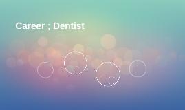 Career ; Dentist