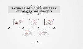 Copy of ESCRITORES DE LA LITERATURA DE LA COLONIA Y LA INDEPENDENCIA