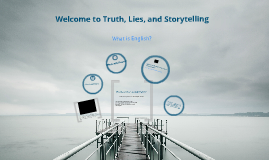 Welcome to Truth, Lies, and Storytelling
