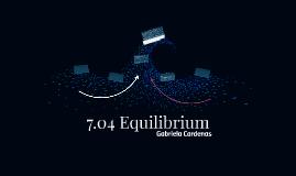 7.04 Equilibrium