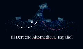 Copy of El Derecho Altomedieval Español