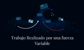 Copy of Trabajo Realizado por una fuerza Variable