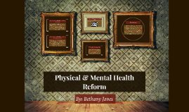 Physical & Mental Health Reform