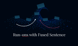 Run-ons with Fused Sentence