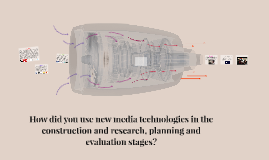 How did you use new media technologies in the construction a