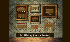 Art History ( in 15 minutes)