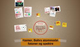 Atomer, Bohrs atommodel, fotoner og spektre