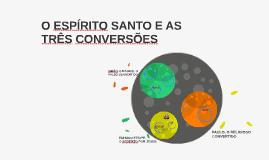 O ESPÍRITO SANTO E AS TRÊS CONVERSÕES