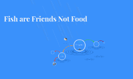 Fish are friends not food by seleah looney on prezi for Fish are friends not food