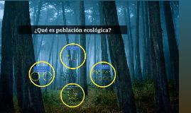 Copy of ¿Qué es población ecológica?