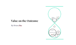 TOK Presentation: Value and the Outcome