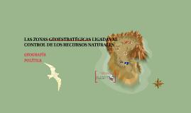 LAS ZONAS GEOESTRATÉGICAS LIGADAS AL CONTROL DE LOS RECURSOS