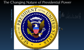 The Ebb and Flow of Presidential Power and the Powers They Have