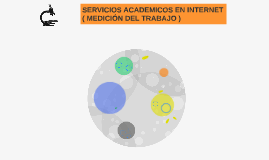 SERVICIOS ACADEMICOS EN INTERNET ( MEDICIÓN DEL TRABAJO )