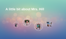 A little bit about Mrs. Hill