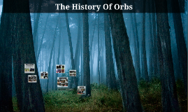 The History Of Orbs