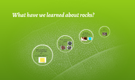 What have we learned about rocks?