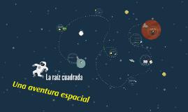 La raíz cuadrada - Una aventura espacial