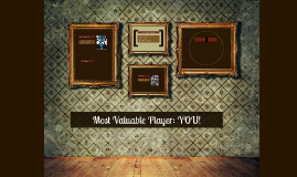 Most Valuable Player: YOU!