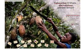 Copy of Kakaoanbau in Ghana - alternativloser primärer Sektor!?