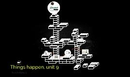 Copy of Things happen, unit 9