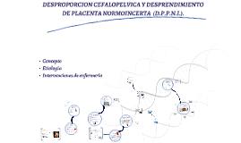Desproporción céfalo pélvica y desprendimiento de placenta n