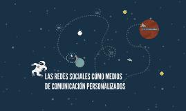 LAS REDES SOCIALES COMO MEDIOS DE COMUNICACIÓN PERSONALIZADO