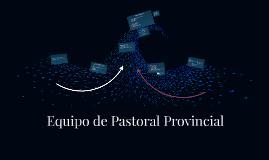 Copy of Equipo de Pastoral Provincial