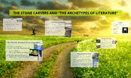 "THE STONE CARVERS AND ""THE ARCHETYPES OF LITERATURE"""