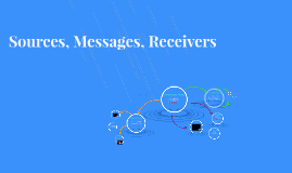 Sources, Messages, Receivers