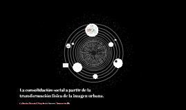 Copy of La consolidación social a partir de la transformación física