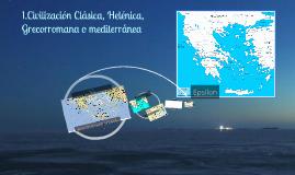 1. Civilización Clásica, Helénica, Grecorromana o Mediterránea