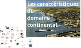 Les caractéristiques du domaine continental.