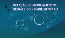RELAÇÃO DE MEDICAMENTOS PEDIÁTRICO E CÁRIE DENTÁRIA