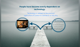 people have become overly dependent on modern technology It has become an inherent part of modern life in most cases its use is vital it facilitates tasks and allows people to explore all possibilities.