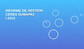 INFORME DE GESTION CERES SUMAPAZ I-2015