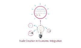 Trade Creation in Economic Integration