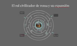 El rol civilizador de roma y su expansiòn