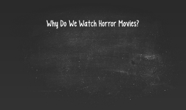 Why Do We Watch Horror Movies?