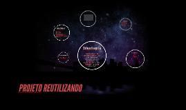 Copy of PROJETO REUTILIZANDO
