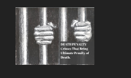 DEATH PENALTY / Crimes That Bring Ultimate Penalty of Death.