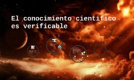 Copy of El conocimiento cientifico es verificable